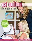 quick and easy quilts for kids - Get Quilting with Angela & Cloe: 14 Projects for Kids to Sew