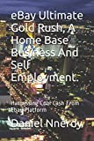 eBay Ultimate Gold Rush, A Home Base Business And Self Employment.: Harnessing Cool Cash From Ebay Platform
