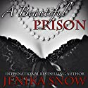 A Beautiful Prison Audiobook by Jenika Snow Narrated by Jason P. Hilton