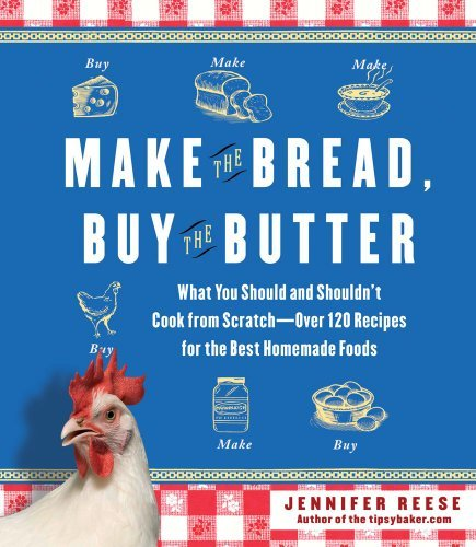 By Jennifer Reese - Make the Bread, Buy the Butter: What You Should and Shouldn't Cook from Scratch--Over 120 Recipes for the Best Homemade Foods (9/18/11)