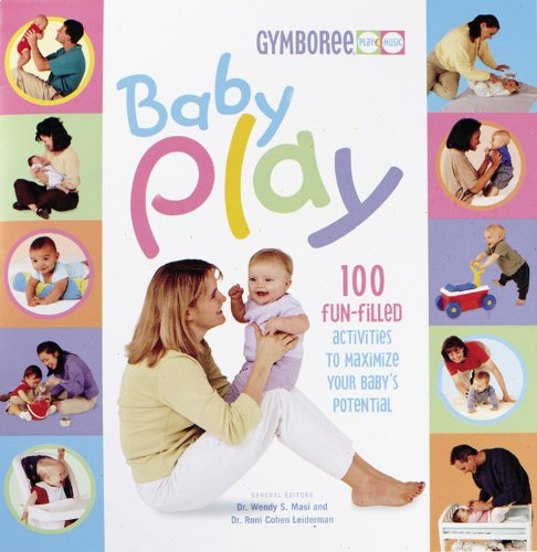 Baby Play: 100 Fun-Filled Activities to Maximize Your Baby