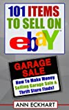 101 Items To Sell On Ebay (2017): How To Make Money Selling Garage Sale & Thrift Store Finds offers