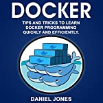 Docker: Tips and Tricks to Learn Docker Programming Quickly and Efficiently | Daniel Jones