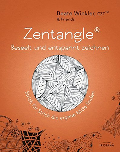 Zentangle® - beseelt und entspannt zeichnen: Strich für Strich die eigene Mitte finden