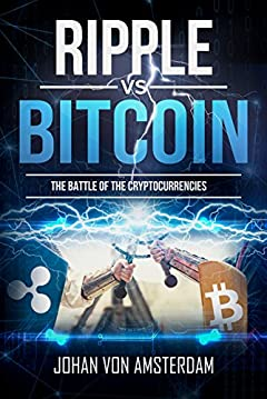 Ripple versus Bitcoin: The battle of the cryptocurrencies: Crypto for beginners