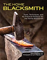 The Home Blacksmith: Tools, Techniques, and 40 Practical Projects for the Home Blacksmith (Fox Chapel Publishi