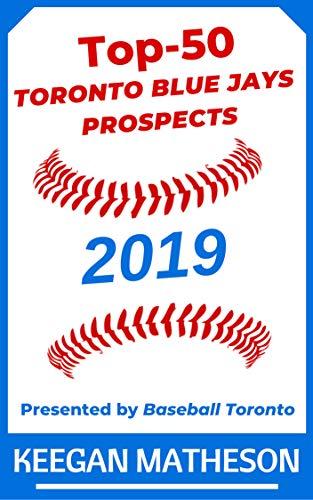 Top-50 Toronto Blue Jays Prospects, 2019: Presented by Baseball Toronto por Keegan Matheson