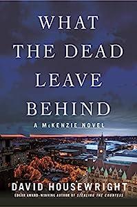 What the Dead Leave Behind: A McKenzie Novel (Twin Cities P.I. Mac McKenzie Novels Book 14)
