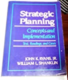 Strategic Planning : Concepts and Implementation Text, Readings and Cases, Ryans, John K., Jr. and Shanklin, William L., 0394339460