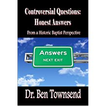 Controversial Questions: Honest Answers: From a Historic Baptist Perspective