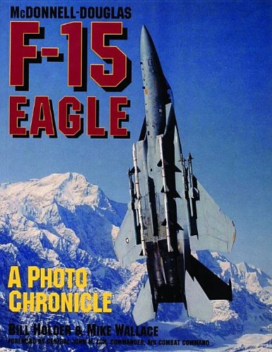 McDonnell-Douglas F-15 Eagle: A Photo Chronicle (Schiffer Military/Aviation History) -