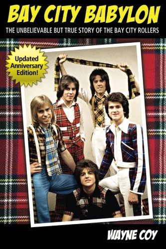 Bay City Babylon: The Unbelievable, But True Story Of The Bay City Rollers (City By The Bay)