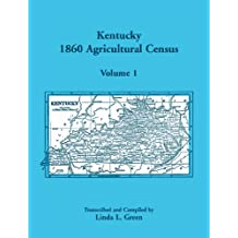 Kentucky 1860 Agricultural Census Volume 1: For Floyd, Franklin, Fulton, Gallatin, Garrard, Grant, Graves, Grayson, Green, Greenup, Hancock, Hardin, a