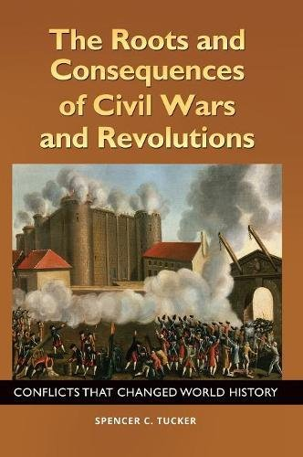 The Roots and Consequences of Civil Wars and Revolutions: Conflicts That Changed World History