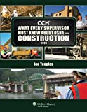 What Every Supervisor Must Know about OSHA Construction 2008, Teeples, Joe and CCH Editors, 0808019082
