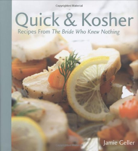 Quick & Kosher - Recipes From The Bride Who Knew Nothing by Jamie Geller