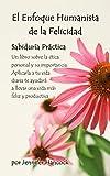 El enfoque humanista de la felicidad: Sabiduría práctica (Spanish Edition)
