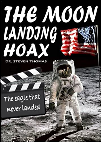 The Moon Landing Hoax: The Eagle That Never Landed: Dr Steven Thomas