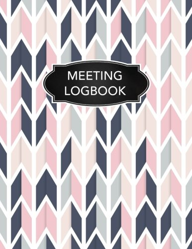 Meeting Logbook: Meeting Minutes Meeting Notebook Logbook Journal Record Book Office Supplies (Meeting Minutes Logbook Record Book Series) (Volume 1)