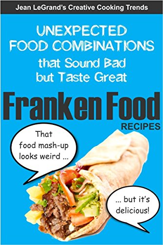 Amazon frankenfood recipes unexpected food combinations that frankenfood recipes unexpected food combinations that sound bad but taste great creative cooking trends forumfinder Images