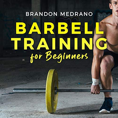 Barbell Training for Beginners: The Ultimate Guide of Strength Training, a Powerlifting Program for Bodybuilding Athletes and Gym Muscles Fans. Functional Hypertrophy Program for Size and Strength