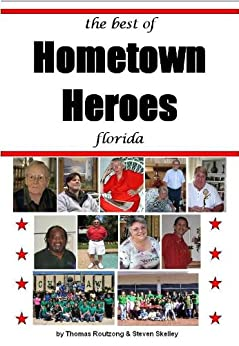 the best of HOMETOWN HEROES florida by [Routzong, Thomas, Skelley, Steven]