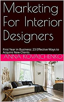 Marketing For Interior Designers First Year In Business 23 Effective Ways To Acquire New