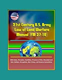 21st Century U.S. Army Law of Land Warfare Manual (FM 27-10) - With Rules, Principles, Hostilities, Prisoners of War, Wounded and Sick, Civilians, Occupation, War Crimes, and Geneva Conventions