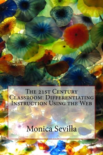 The 21st Century Classroom: Differentiating Instruction Using the Web pdf
