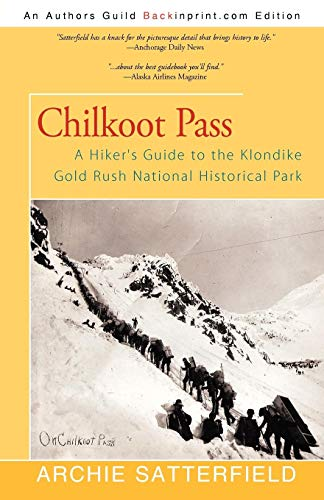 Chilkoot Pass: A Hiker's Guide to the Klondike Gold Rush National Historical Park