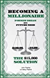 Becoming A Millionaire Former Dream but Future Need : The $15,000 Solution, Plashal, John and Plashal, Betty, 1600260144