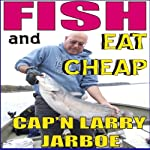 Fish and Eat Cheap | Larry Jarboe