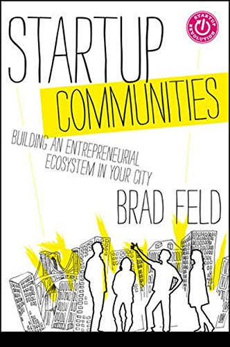 Startup Communities: Building an Entrepreneurial Ecosystem in Your City [Brad Feld] (Tapa Dura)