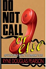 Do Not Call...Or Else: Adventures With Telemarketers Paperback