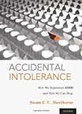 Accidental Intolerance : How We Stigmatize ADHD and How We Can Stop, Hawthorne, Susan C. C., 0199977380