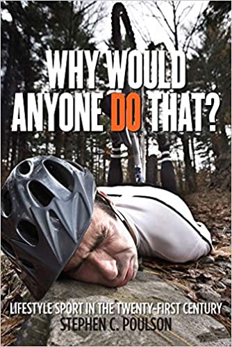 4469e7f6f6b9e Why Would Anyone Do That?: Lifestyle Sport in the Twenty-First ...