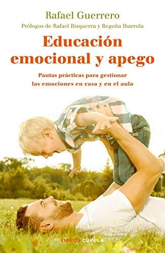 Educación emocional y apego: Pautas prácticas para gestionar las emociones en casa y en el aula (Spanish Edition)