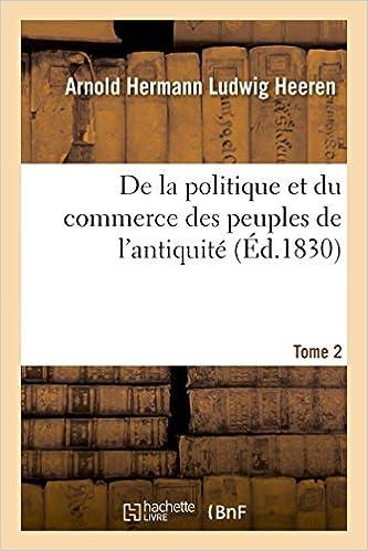 Télécharger en ligne De la politique et du commerce des peuples de l'antiquité. T. 2 pdf, epub