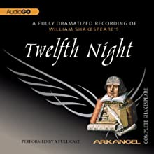 Twelfth Night: Arkangel Shakespeare Performance by William Shakespeare Narrated by Niamh Cusack, Jonathan Firth, Amanda Root, Dinsdale Landen, Julian Glover