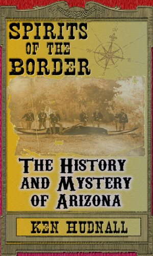 Spirits of the Border: The History and Mystery of Arizona