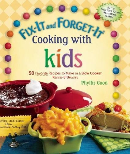 Fix-It and Forget-It Cooking with Kids: 50 Favorite Recipes to Make in a Slow Cooker, Revised & Updated by Phyllis Good