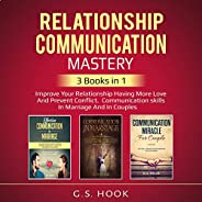 Relationship Communication Mastery: 3 Books in 1: Improve Your Relationship Having More Love and Prevent Confl