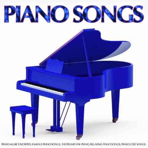 Piano Songs: Piano Music Favorites, Famous Piano Songs, Instrumental Piano, Relaxing Piano Songs, Piano Love Songs