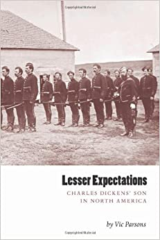 Lesser Expectations: Charles Dickens' Son in North America by Vic Parsons (2013-06-06)