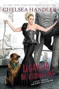 Uganda Be Kidding Me by [Handler, Chelsea]
