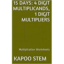 15 Multiplication Worksheets with 4-Digit Multiplicands, 1-Digit Multipliers: Math Practice Workbook (15 Days Math Multiplication Series)
