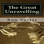 The Great Unraveling: A Preppers Perspective | Ron Foster