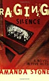 Raging Silence: A Novel In Five Acts