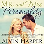 Mr. and Mrs. Personality: Understanding Your Own Personality to Create Better Relationships   Alvin Harper