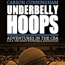 Underbelly Hoops: Adventures in the CBA - A.K.A. The Crazy Basketball Association Audiobook by Carson Cunningham Narrated by Paul Boehmer